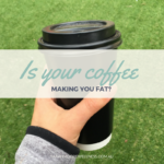 Is Your Coffee Making You Fat?
